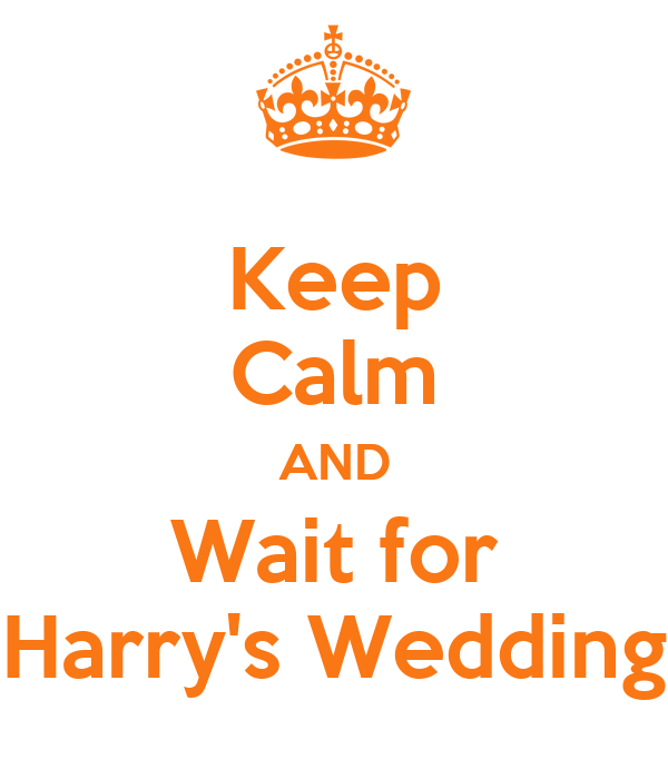 Keep Calm AND Wait for Harry's Wedding