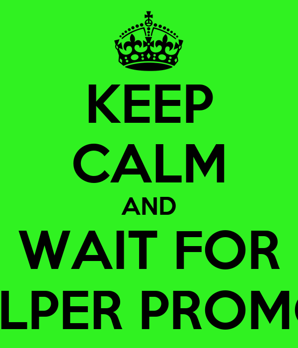 KEEP CALM AND WAIT FOR HELPER PROMOS