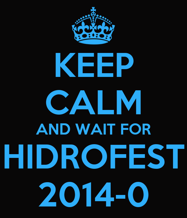 KEEP CALM AND WAIT FOR HIDROFEST 2014-0