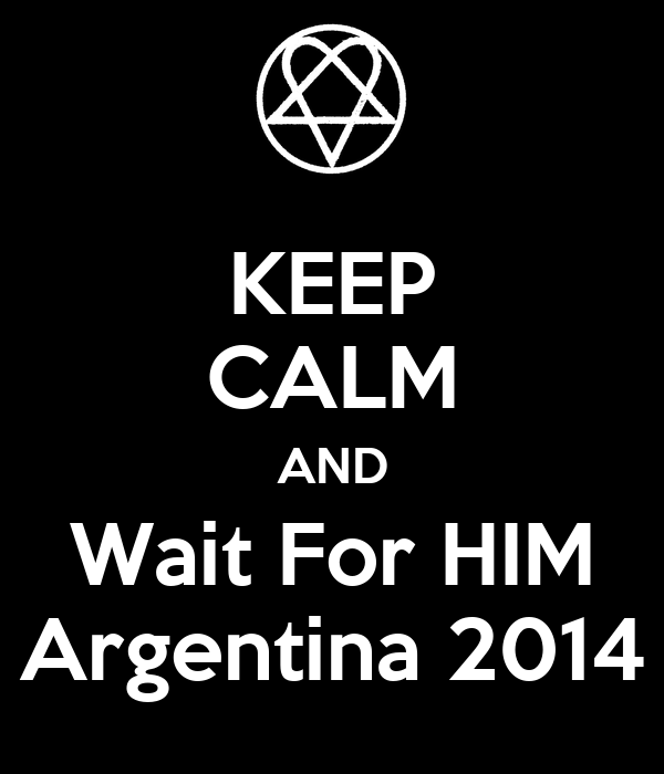 KEEP CALM AND Wait For HIM Argentina 2014