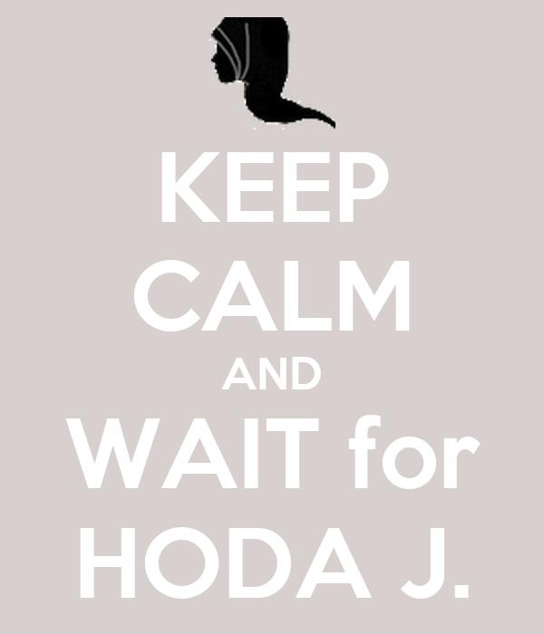 KEEP CALM AND WAIT for HODA J.