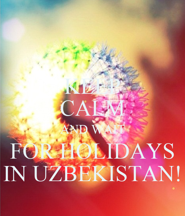 KEEP CALM AND WAIT FOR HOLIDAYS IN UZBEKISTAN!