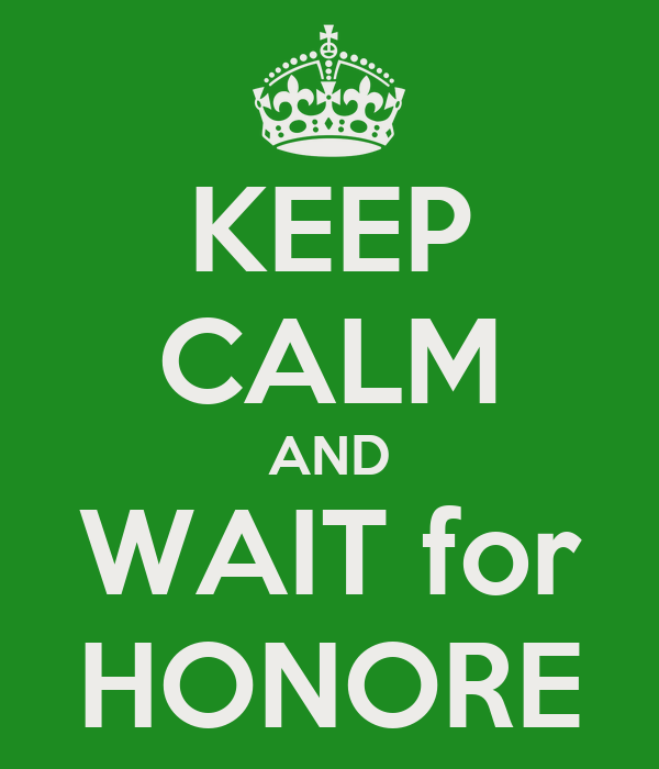KEEP CALM AND WAIT for HONORE