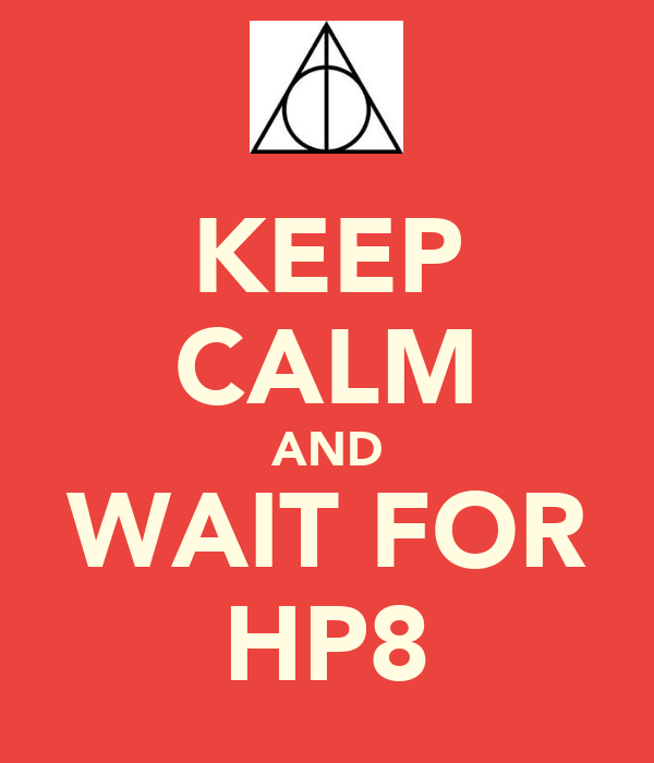 KEEP CALM AND WAIT FOR HP8