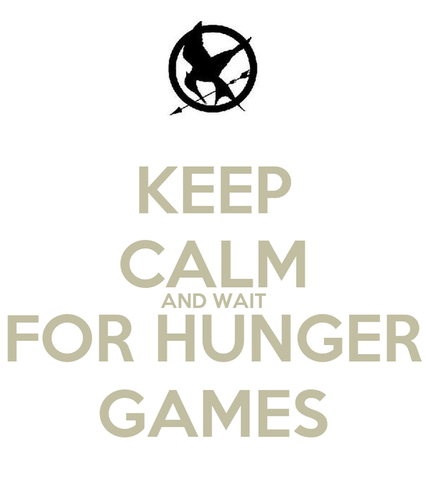 KEEP CALM AND WAIT FOR HUNGER GAMES