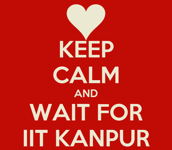KEEP CALM AND WAIT FOR IIT KANPUR