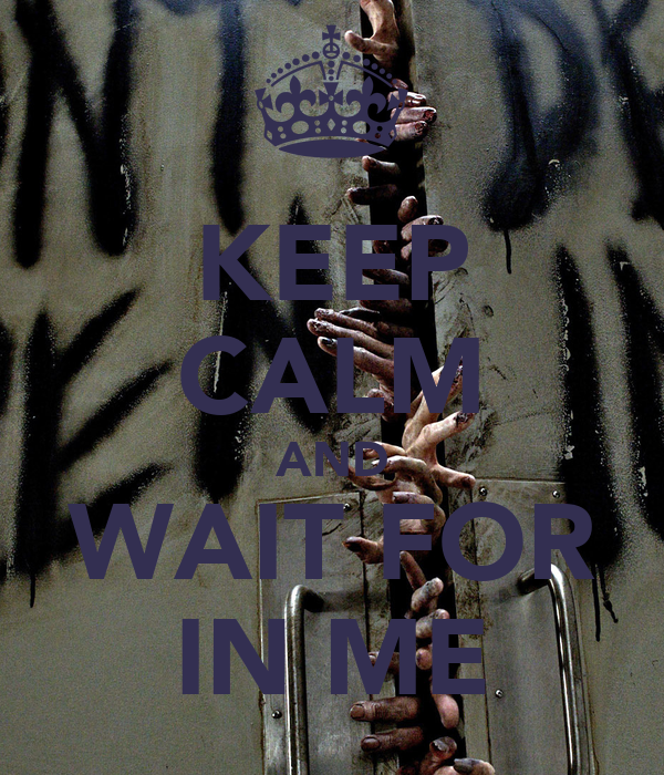 KEEP CALM AND WAIT FOR IN ME