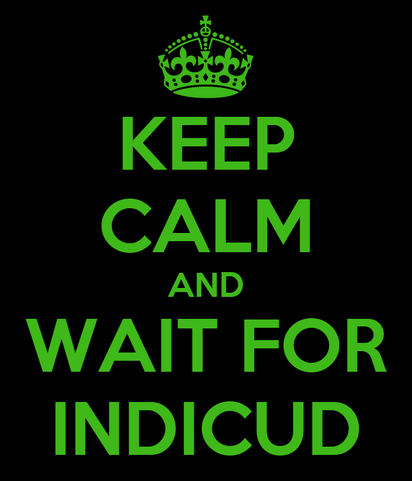 KEEP CALM AND WAIT FOR INDICUD
