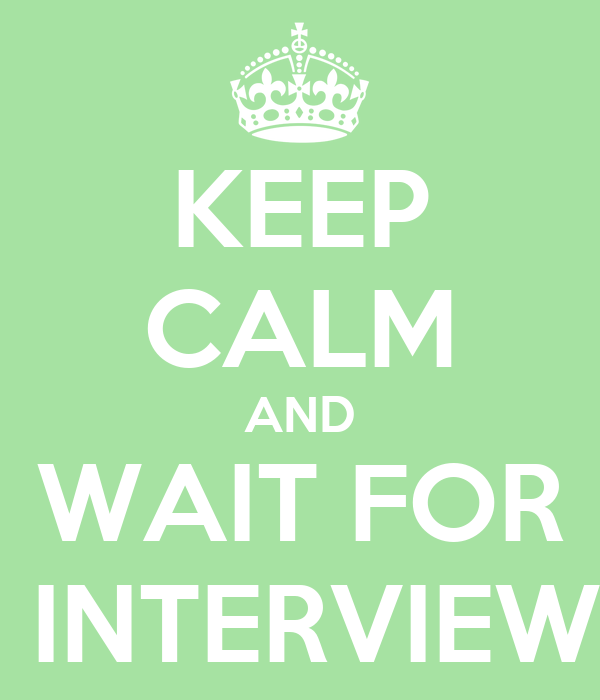 KEEP CALM AND WAIT FOR  INTERVIEW