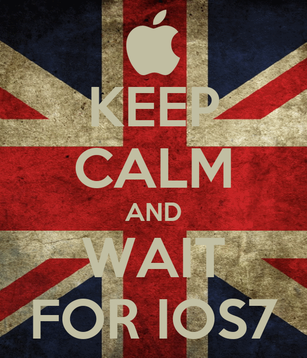 KEEP CALM AND WAIT FOR IOS7