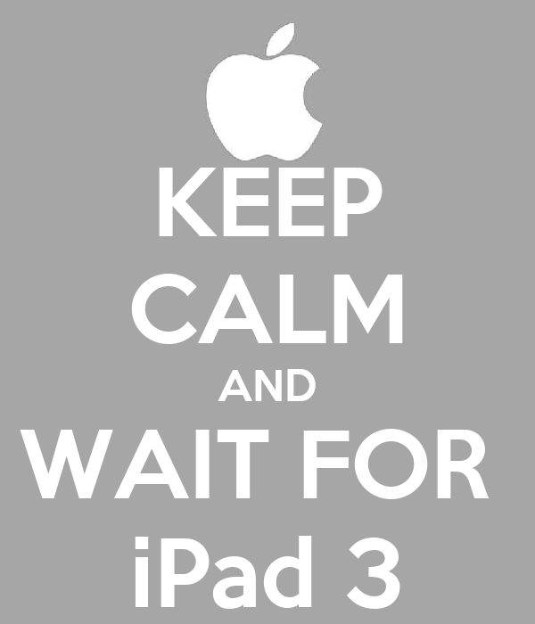 KEEP CALM AND WAIT FOR  iPad 3