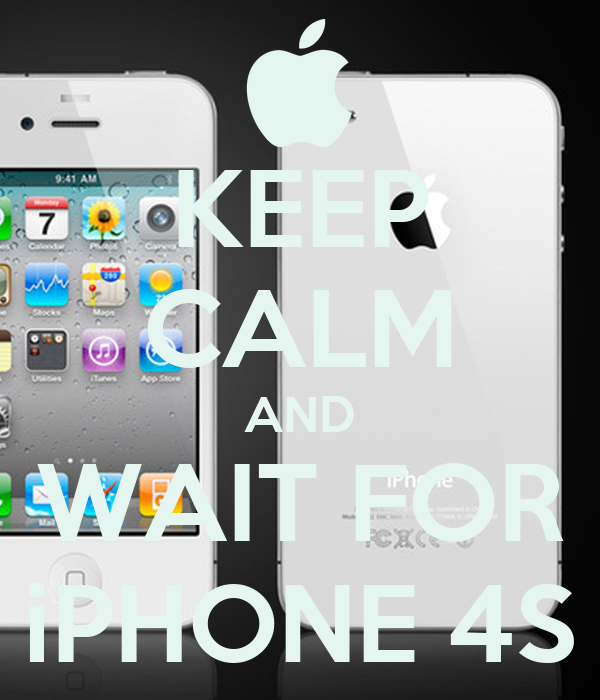 KEEP CALM AND WAIT FOR iPHONE 4S