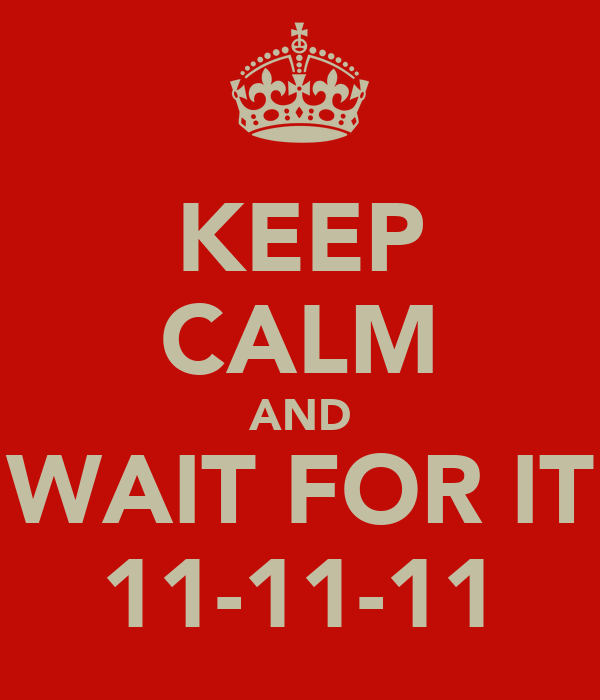 KEEP CALM AND WAIT FOR IT 11-11-11