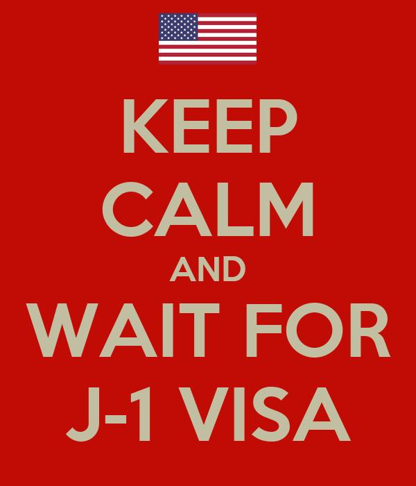 KEEP CALM AND WAIT FOR J-1 VISA
