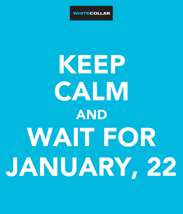 KEEP CALM AND WAIT FOR JANUARY, 22