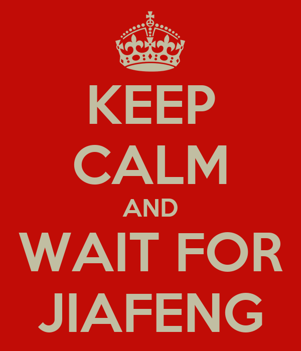 KEEP CALM AND WAIT FOR JIAFENG