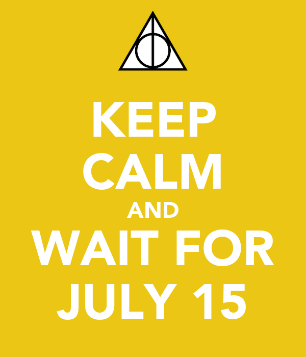 KEEP CALM AND WAIT FOR JULY 15