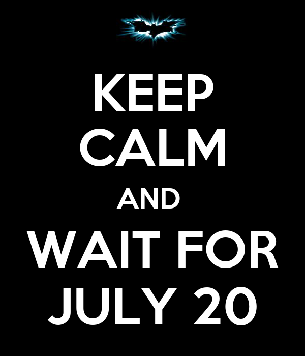 KEEP CALM AND  WAIT FOR JULY 20