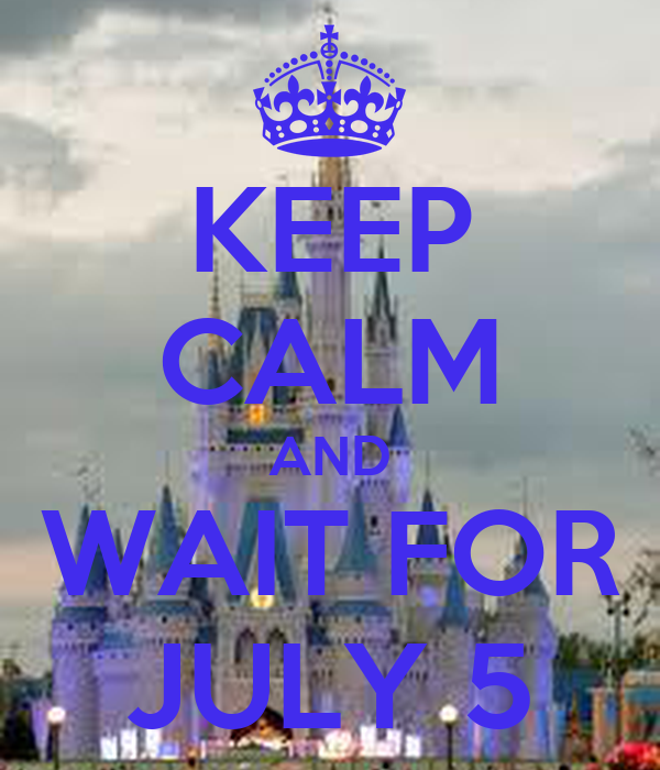 KEEP CALM AND WAIT FOR JULY 5