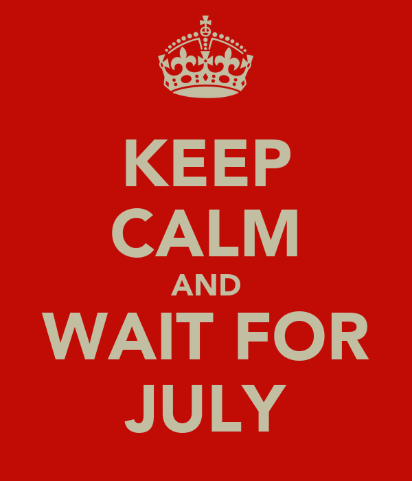 KEEP CALM AND WAIT FOR JULY
