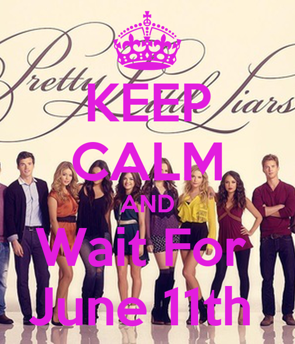 KEEP CALM AND Wait For  June 11th