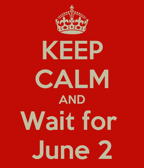 KEEP CALM AND Wait for  June 2