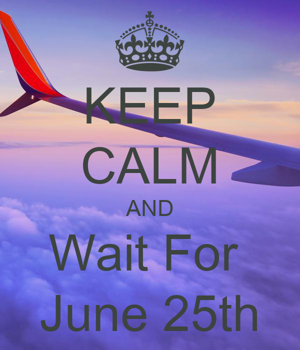 KEEP CALM AND Wait For  June 25th