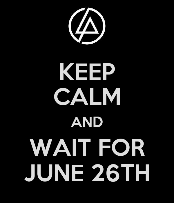 KEEP CALM AND WAIT FOR JUNE 26TH