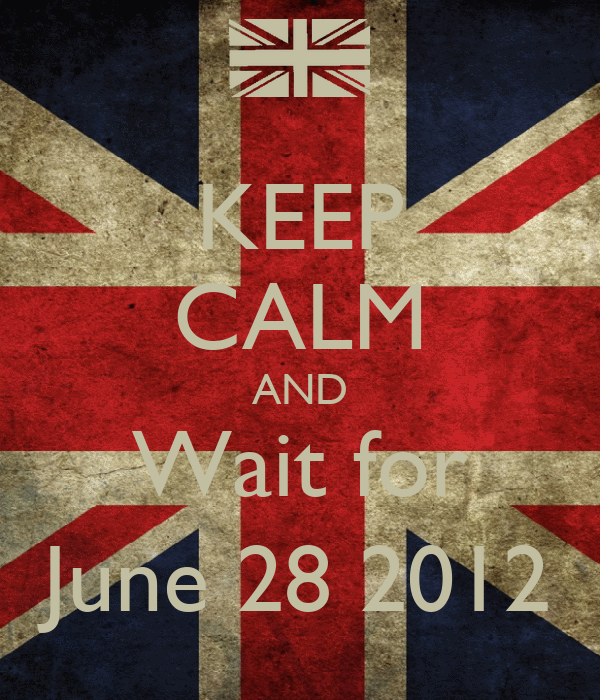 KEEP CALM AND Wait for June 28 2012