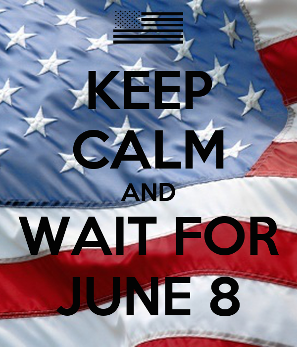 KEEP CALM AND WAIT FOR JUNE 8