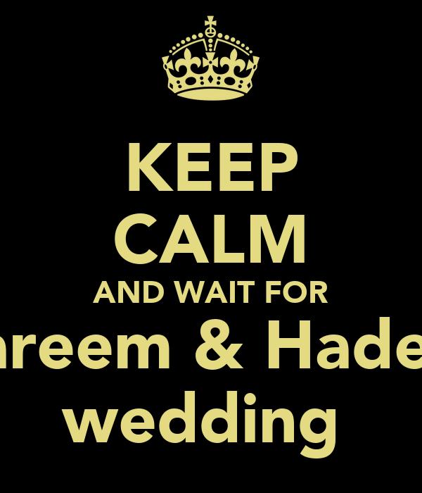 KEEP CALM AND WAIT FOR Kareem & Hadeer wedding