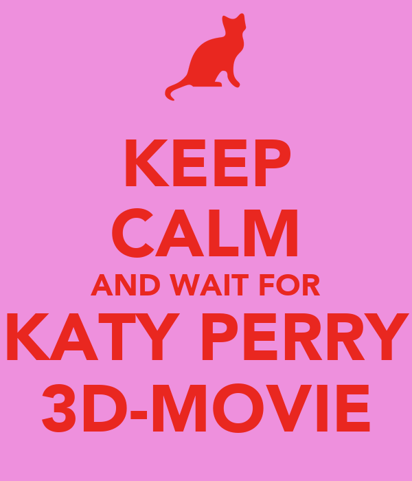 KEEP CALM AND WAIT FOR KATY PERRY 3D-MOVIE