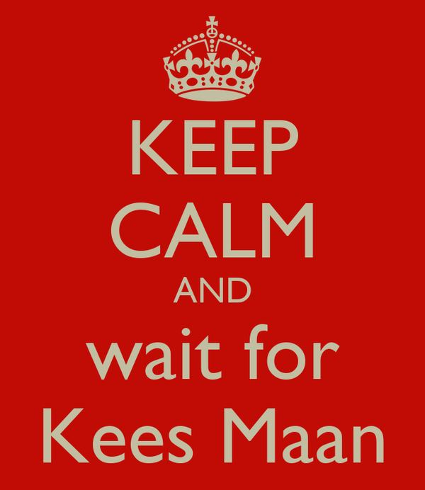KEEP CALM AND wait for Kees Maan