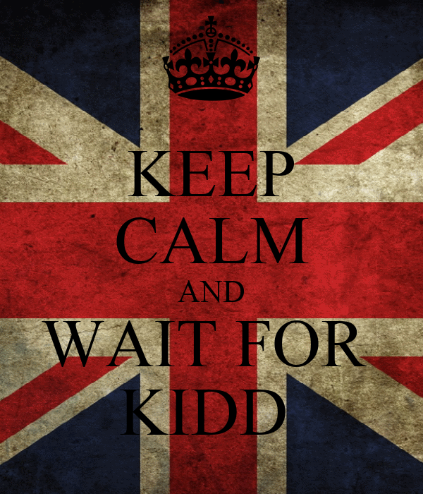KEEP CALM AND WAIT FOR  KIDD