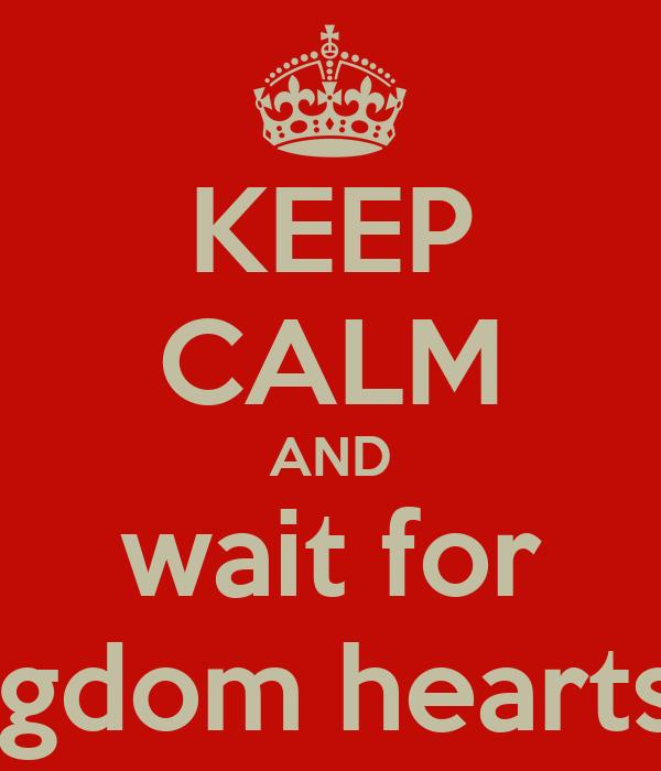 KEEP CALM AND wait for kingdom hearts 3