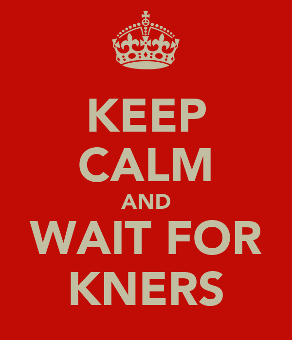 KEEP CALM AND WAIT FOR KNERS