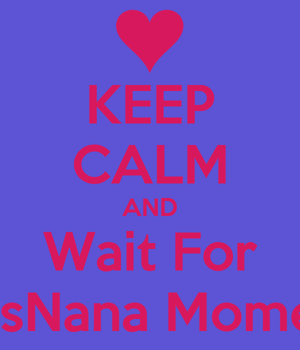 KEEP CALM AND Wait For KrisNana Moment