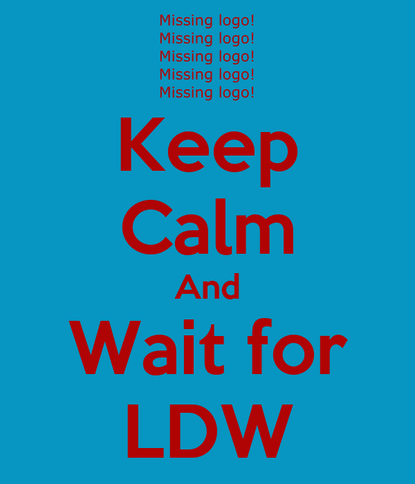Keep Calm And Wait for LDW