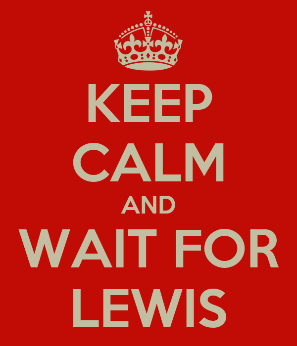KEEP CALM AND WAIT FOR LEWIS