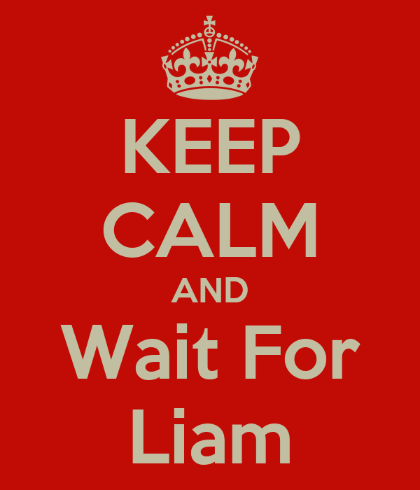KEEP CALM AND Wait For Liam