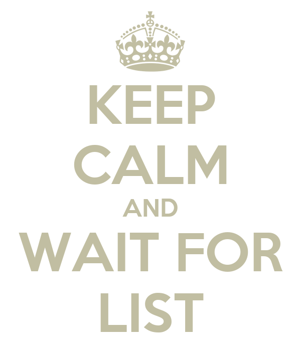 KEEP CALM AND WAIT FOR LIST