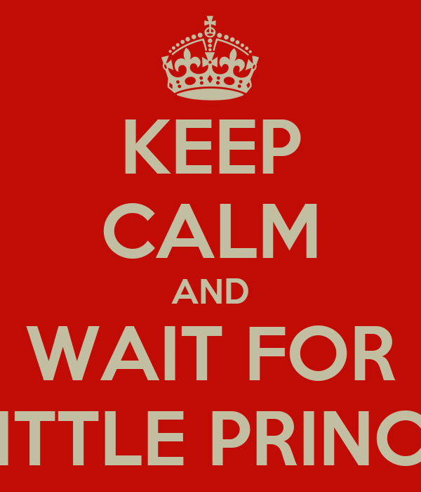 KEEP CALM AND WAIT FOR LITTLE PRINCE