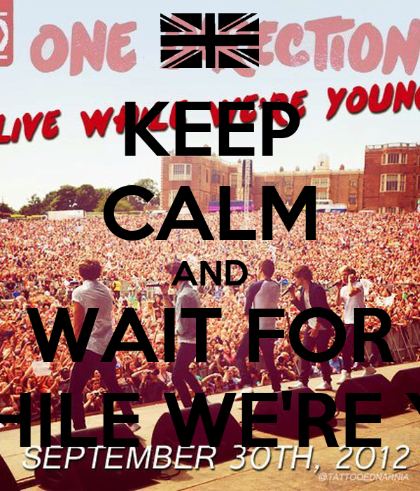 """KEEP CALM AND WAIT FOR """"LIVE WHILE WE'RE YOUNG"""""""