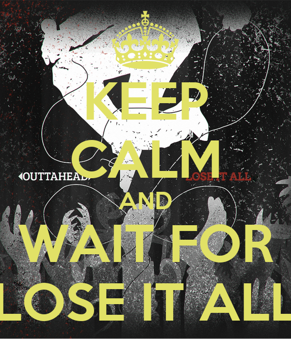 KEEP CALM AND WAIT FOR LOSE IT ALL