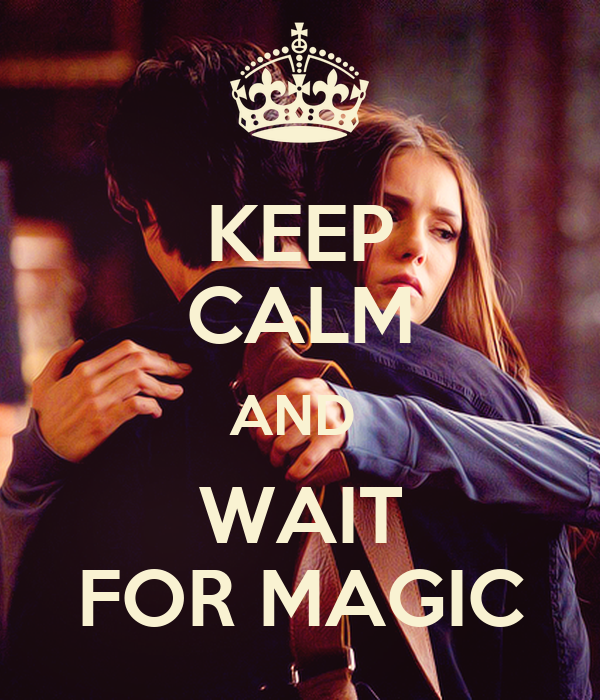KEEP CALM AND  WAIT FOR MAGIC