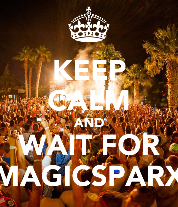 KEEP CALM AND WAIT FOR MAGICSPARX