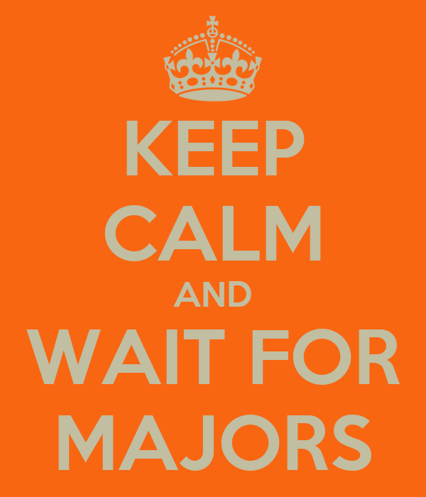 KEEP CALM AND WAIT FOR MAJORS