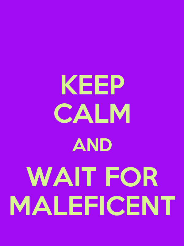 KEEP CALM AND WAIT FOR MALEFICENT