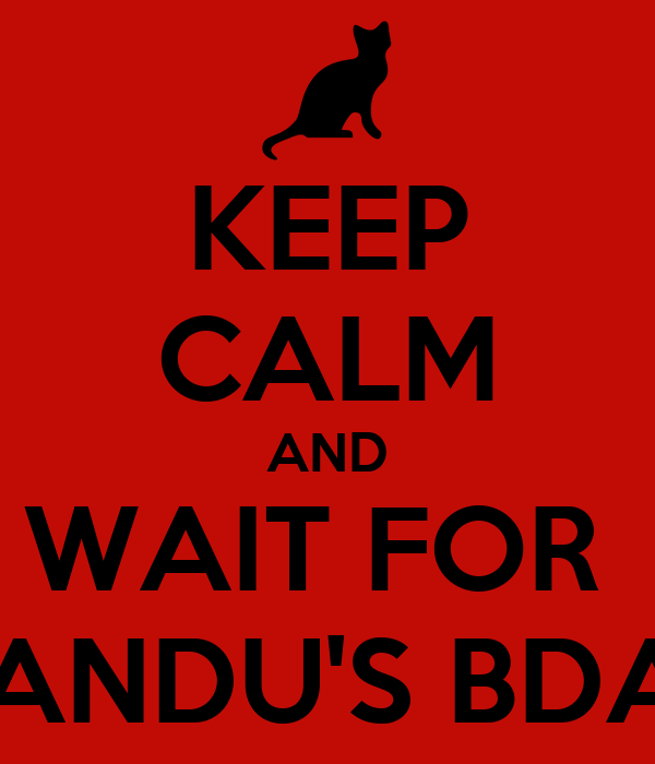 KEEP CALM AND WAIT FOR  MANDU'S BDAY