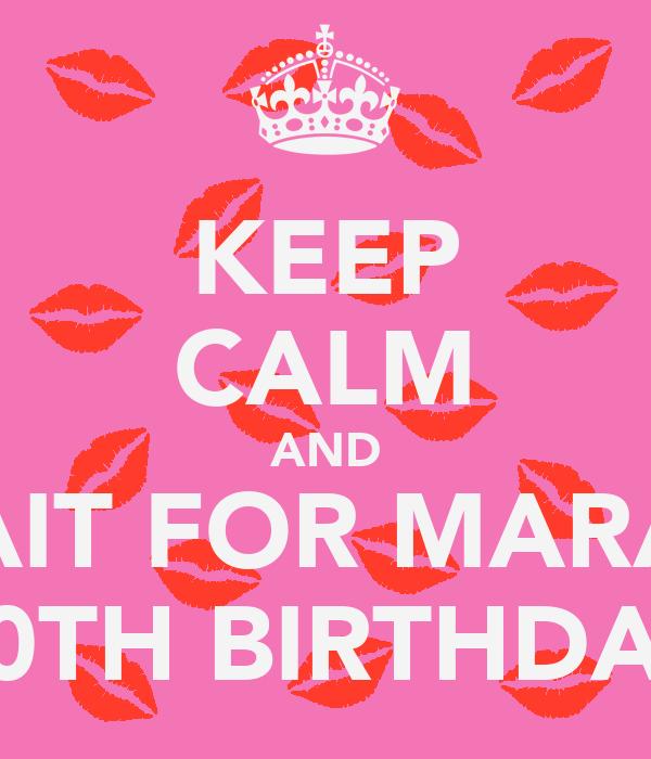KEEP CALM AND WAIT FOR MARAM 20TH BIRTHDAY
